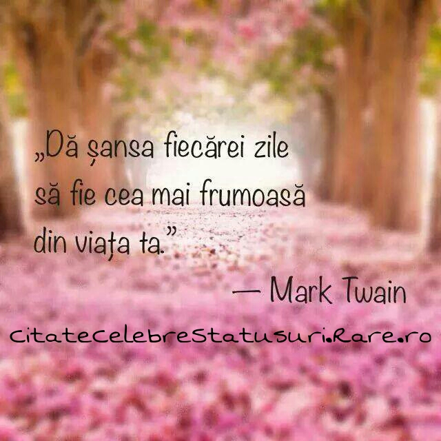 citate frumoase despre viata Da sansa fiecarei zile sa fie cea mai frumoasa din viata ta  citate frumoase despre viata
